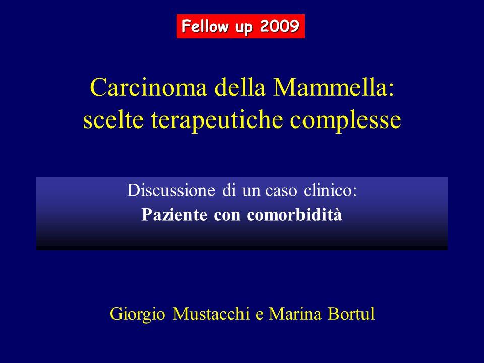 Carcinoma della Mammella: scelte terapeutiche complesse Discussione di un caso clinico: Paziente con comorbidità Giorgio Mustacchi e Marina Bortul Fel
