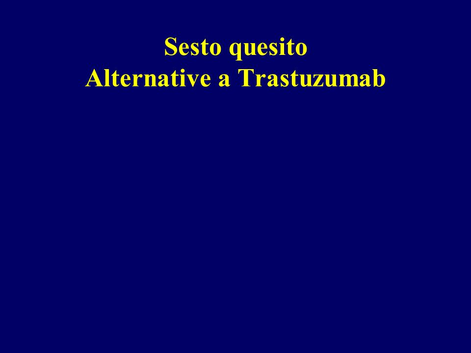Sesto quesito Alternative a Trastuzumab