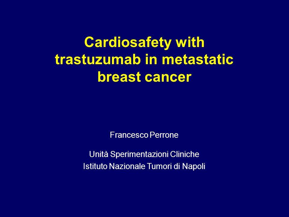 Francesco Perrone Unità Sperimentazioni Cliniche Istituto Nazionale Tumori di Napoli Cardiosafety with trastuzumab in metastatic breast cancer