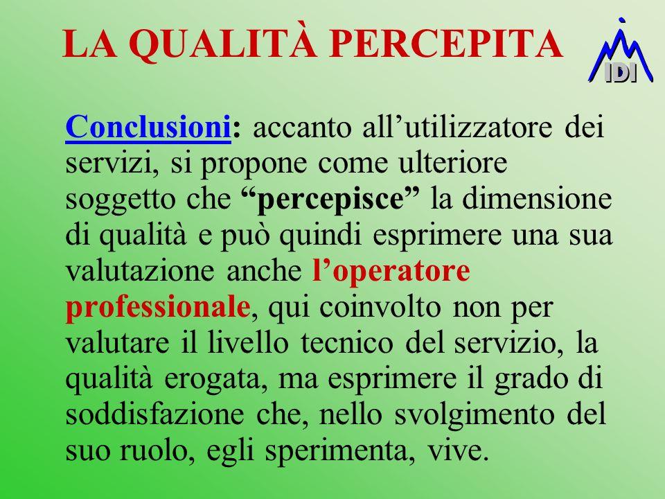 LA QUALITÀ PERCEPITA Conclusioni: accanto allutilizzatore dei servizi, si propone come ulteriore soggetto che percepisce la dimensione di qualità e pu