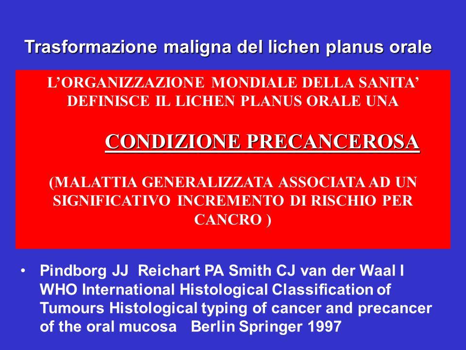 Trasformazione maligna del lichen planus orale LORGANIZZAZIONE MONDIALE DELLA SANITA DEFINISCE IL LICHEN PLANUS ORALE UNA CONDIZIONE PRECANCEROSA (MAL