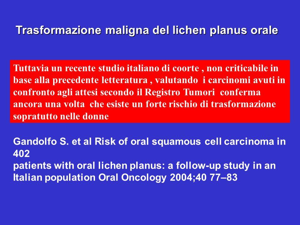 Trasformazione maligna del lichen planus orale Tuttavia un recente studio italiano di coorte, non criticabile in base alla precedente letteratura, val