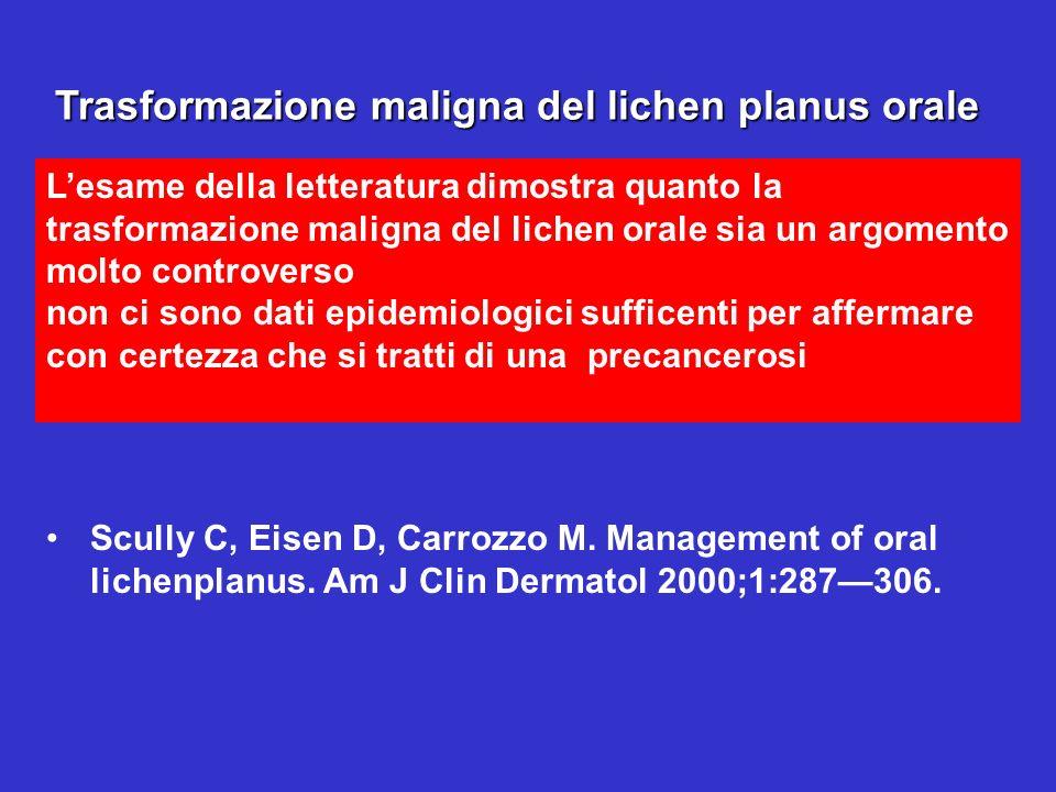 Trasformazione maligna del lichen planus orale Lesame della letteratura dimostra quanto la trasformazione maligna del lichen orale sia un argomento mo