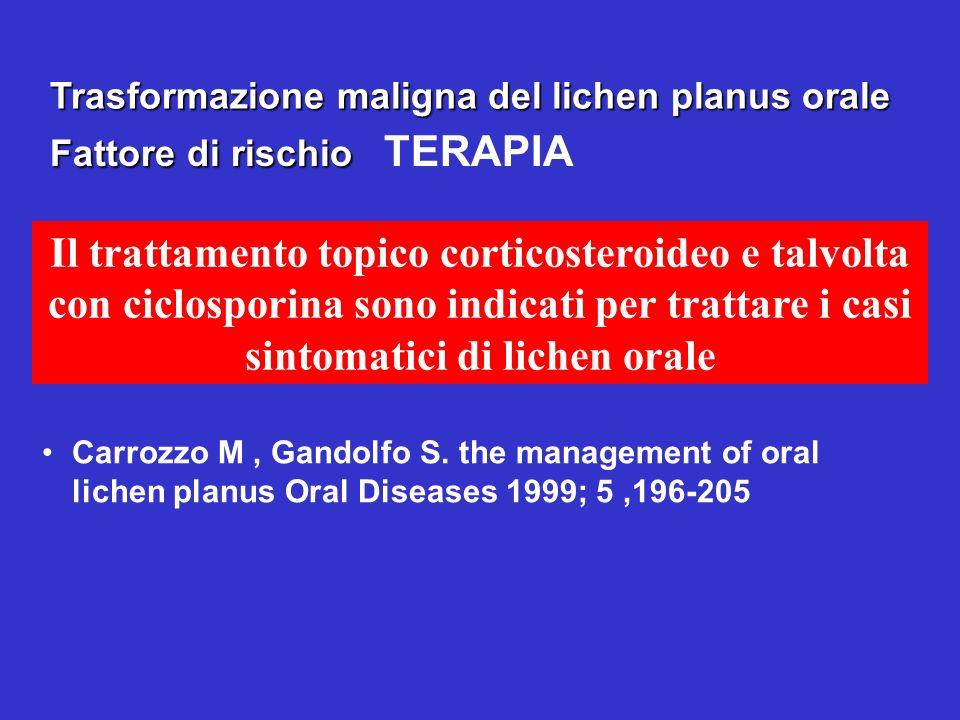 Trasformazione maligna del lichen planus orale Il trattamento topico corticosteroideo e talvolta con ciclosporina sono indicati per trattare i casi si
