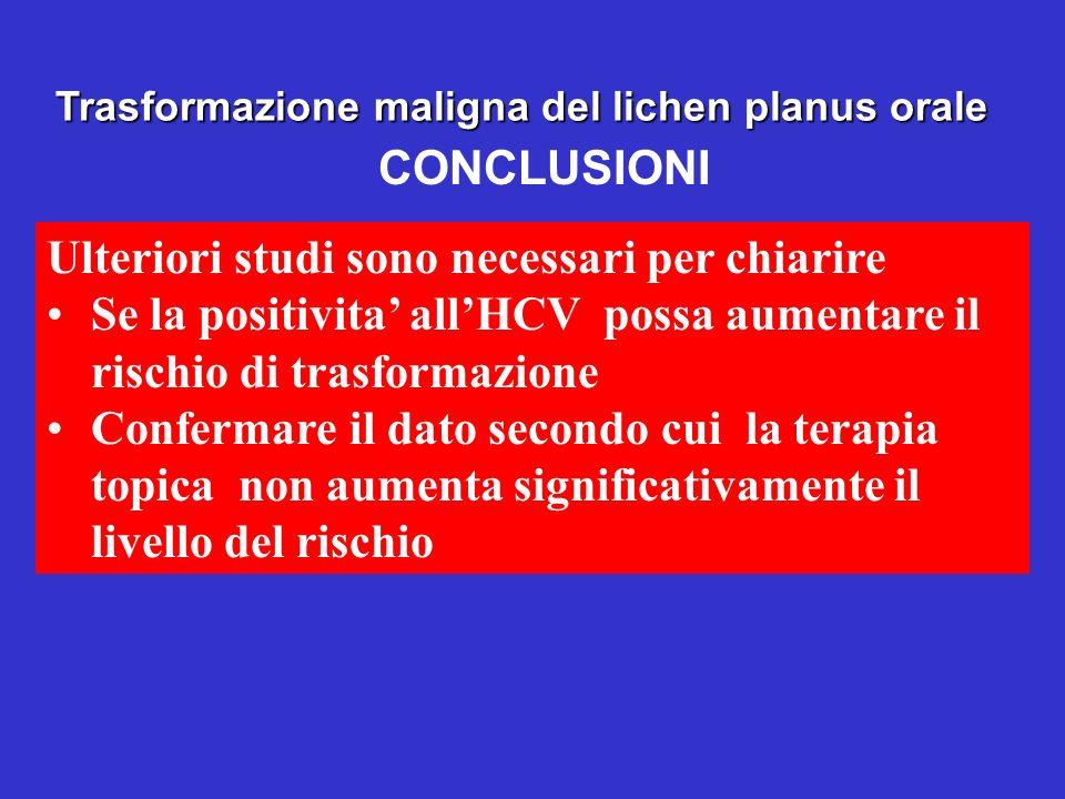 Trasformazione maligna del lichen planus orale Ulteriori studi sono necessari per chiarire Se la positivita allHCV possa aumentare il rischio di trasf