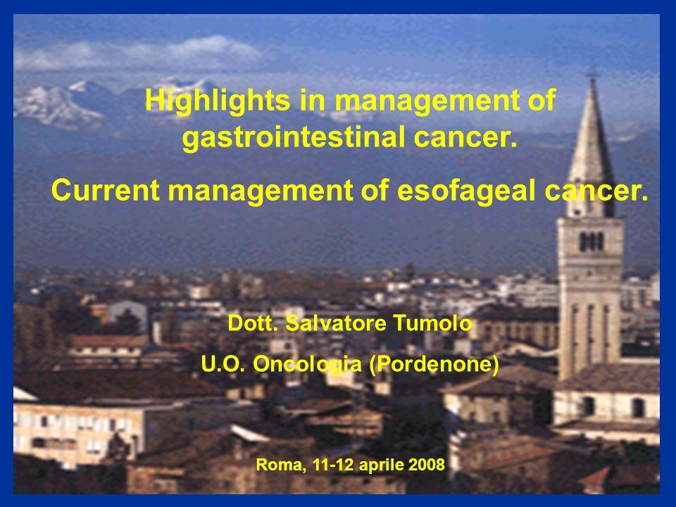 Highlights in management of gastrointestinal cancer. Current management of esofageal cancer. Dott. Salvatore Tumolo U.O. Oncologia (Pordenone) Roma, 1