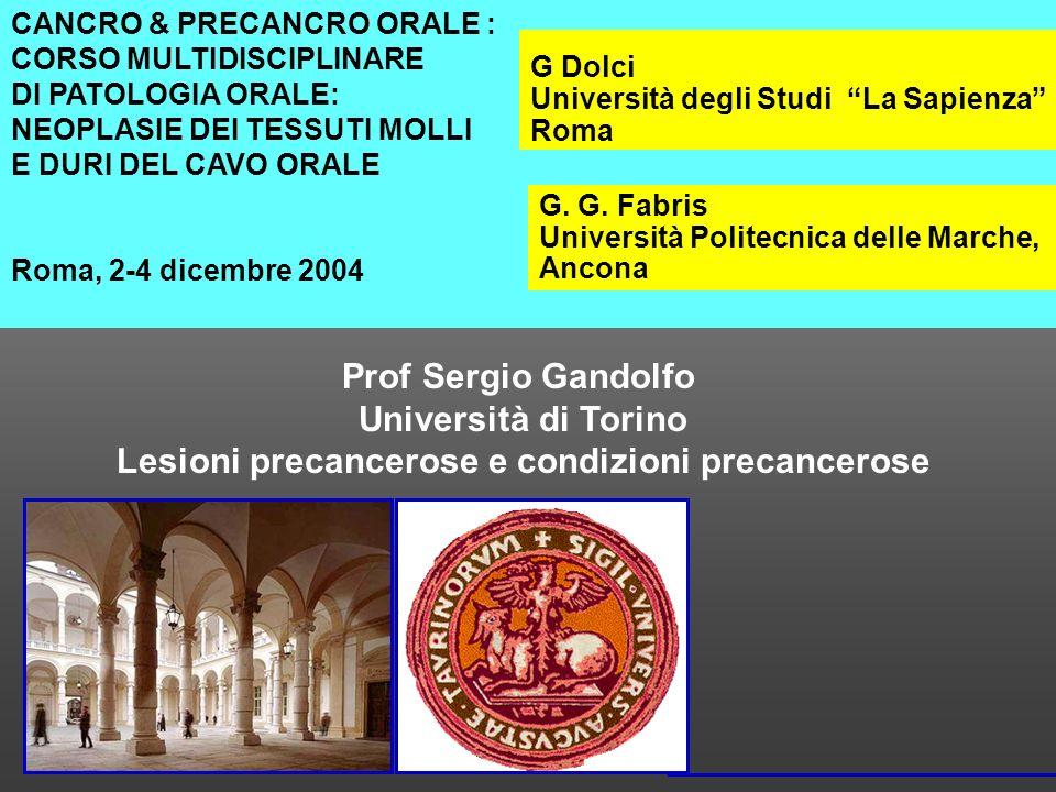 CANCRO & PRECANCRO ORALE : CORSO MULTIDISCIPLINARE DI PATOLOGIA ORALE: NEOPLASIE DEI TESSUTI MOLLI E DURI DEL CAVO ORALE Roma, 2-4 dicembre 2004 G. G.