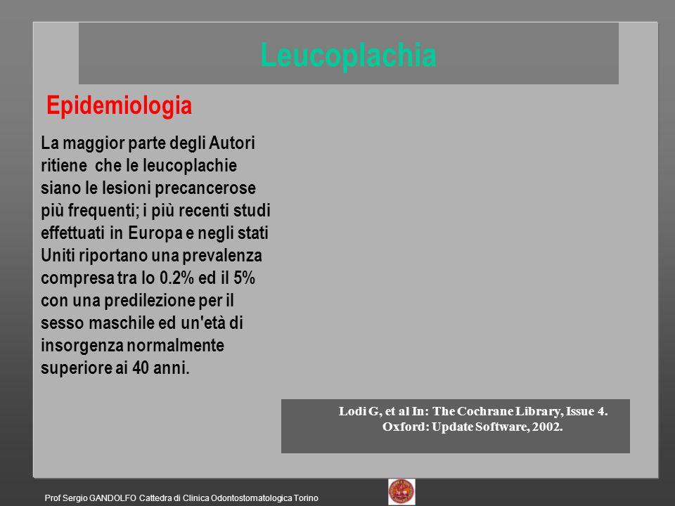 Epidemiologia La maggior parte degli Autori ritiene che le leucoplachie siano le lesioni precancerose più frequenti; i più recenti studi effettuati in