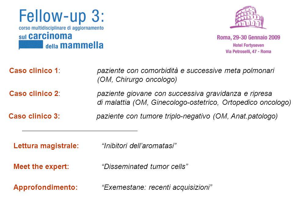 Meet the expert: Disseminated tumor cells Approfondimento: Exemestane: recenti acquisizioni Lettura magistrale: Inibitori dellaromatasi Caso clinico 1