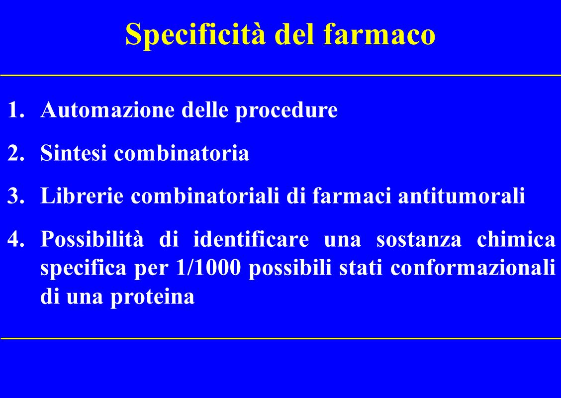 Specificità del farmaco 1.Automazione delle procedure 2.Sintesi combinatoria 3.Librerie combinatoriali di farmaci antitumorali 4.Possibilità di identi