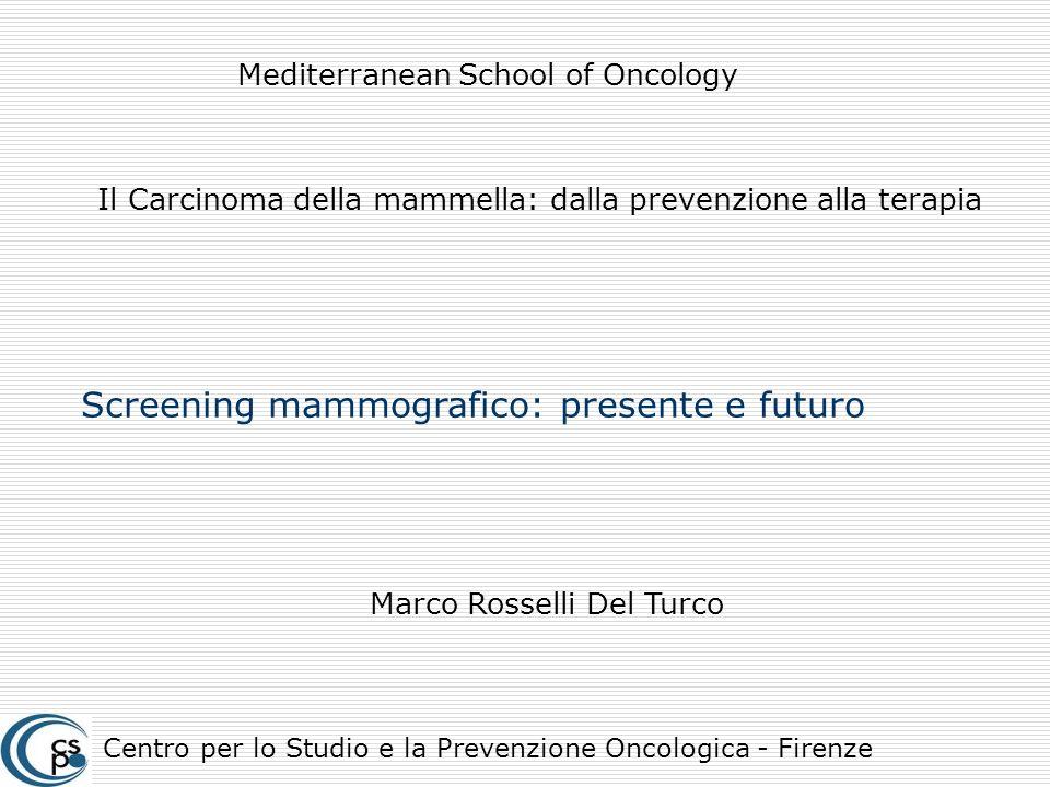 Mediterranean School of Oncology Il Carcinoma della mammella: dalla prevenzione alla terapia Screening mammografico: presente e futuro Marco Rosselli