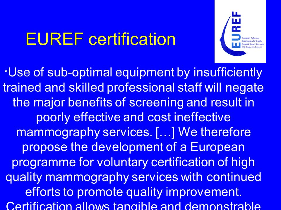 EUREF certification Use of sub-optimal equipment by insufficiently trained and skilled professional staff will negate the major benefits of screening