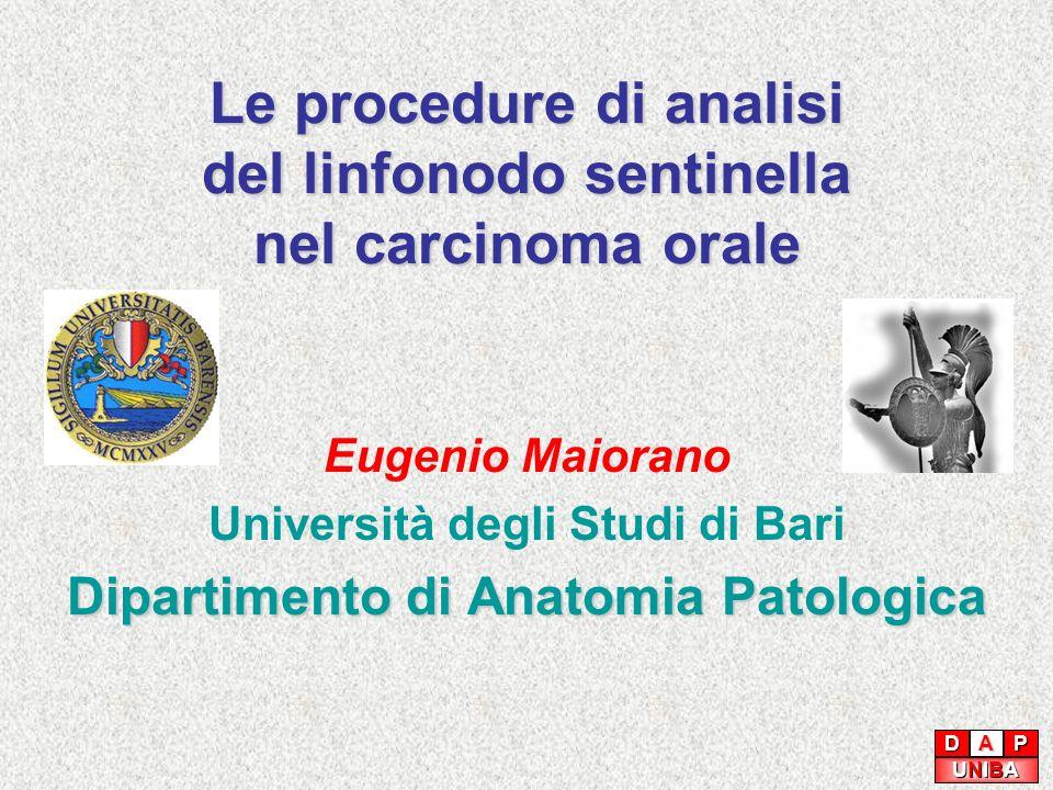 Le procedure di analisi del linfonodo sentinella nel carcinoma orale Eugenio Maiorano Università degli Studi di Bari Dipartimento di Anatomia Patologi