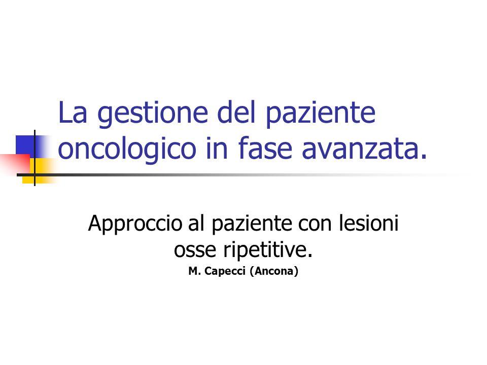 La gestione del paziente oncologico in fase avanzata. Approccio al paziente con lesioni osse ripetitive. M. Capecci (Ancona)