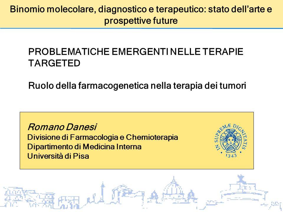 Romano Danesi Divisione di Farmacologia e Chemioterapia Dipartimento di Medicina Interna Università di Pisa PROBLEMATICHE EMERGENTI NELLE TERAPIE TARG