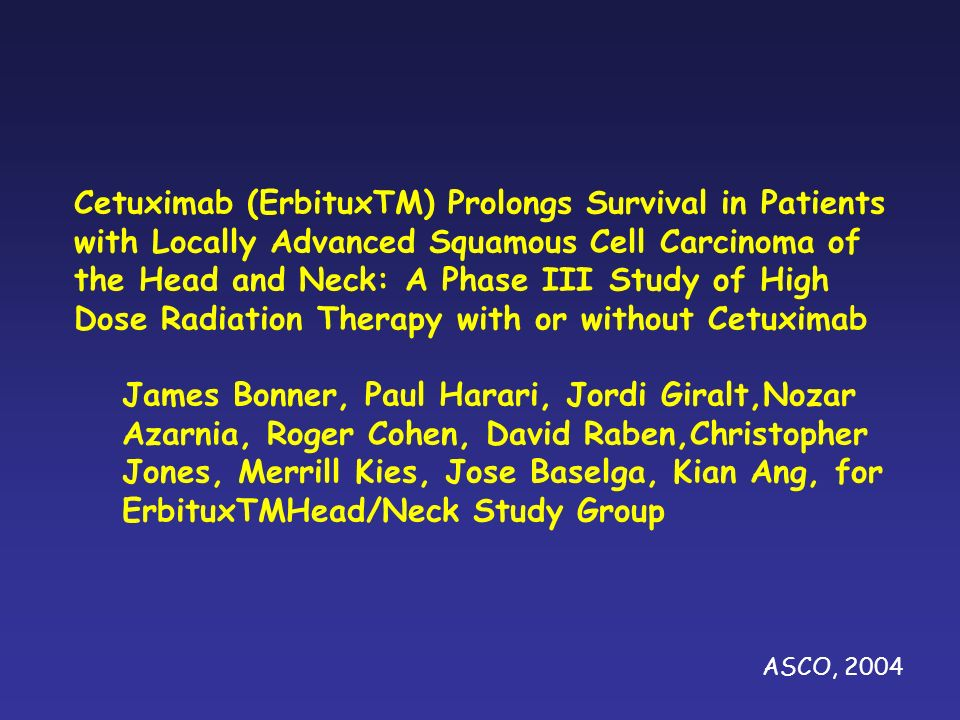 Cetuximab (ErbituxTM) Prolongs Survival in Patients with Locally Advanced Squamous Cell Carcinoma of the Head and Neck: A Phase III Study of High Dose