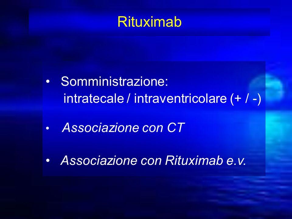 Rituximab Somministrazione: intratecale / intraventricolare (+ / -) Associazione con CT Associazione con Rituximab e.v.
