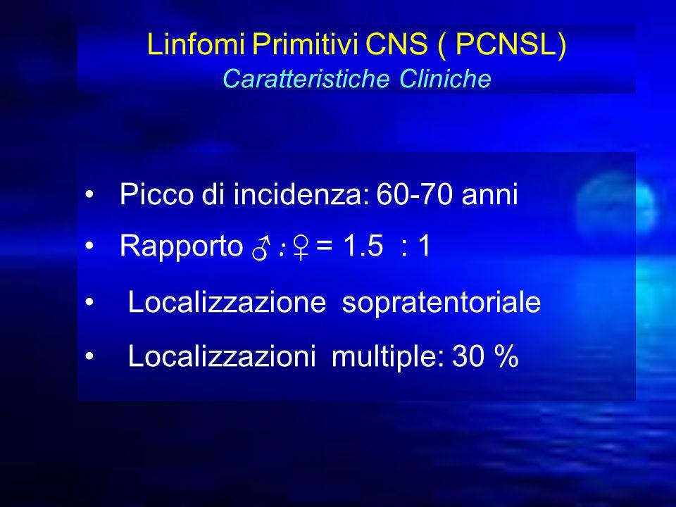 Picco di incidenza: 60-70 anni Rapporto : = 1.5 : 1 Localizzazione sopratentoriale Localizzazioni multiple: 30 % Linfomi Primitivi CNS ( PCNSL) Caratt