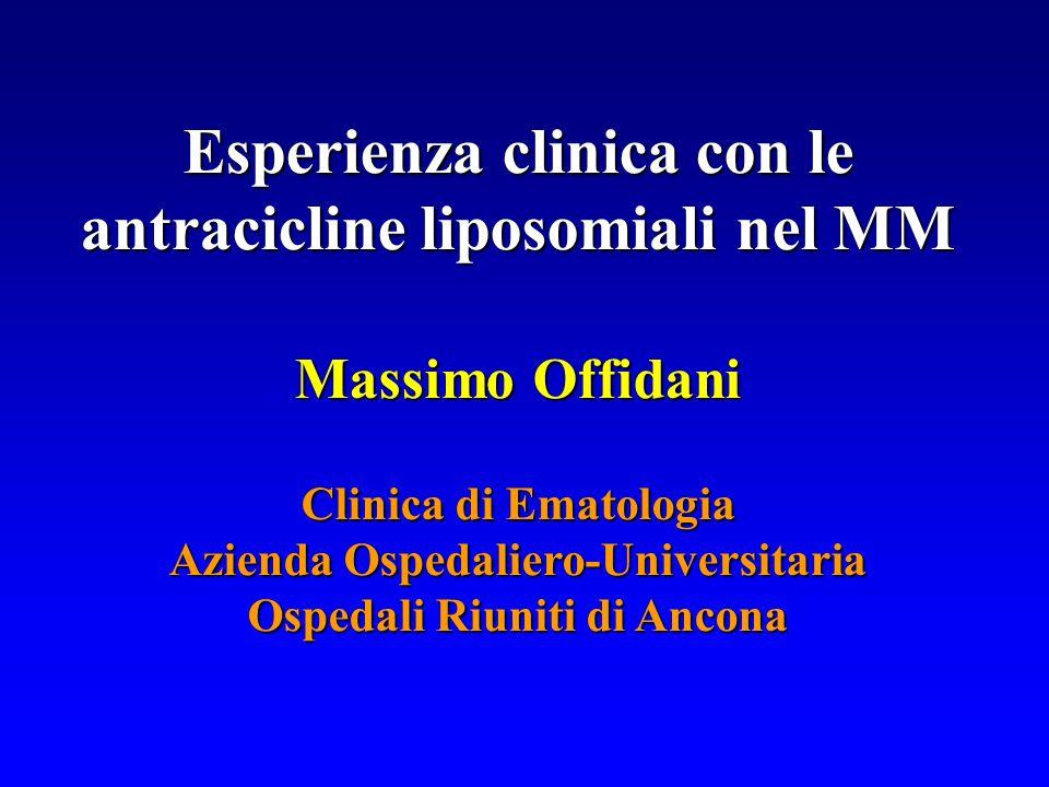 Esperienza clinica con le antracicline liposomiali nel MM Massimo Offidani Clinica di Ematologia Azienda Ospedaliero-Universitaria Ospedali Riuniti di