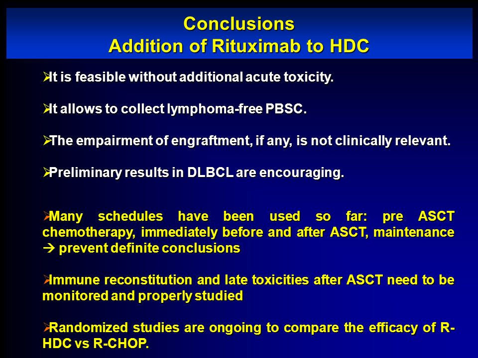 Conclusions Addition of Rituximab to HDC It is feasible without additional acute toxicity. It is feasible without additional acute toxicity. It allows