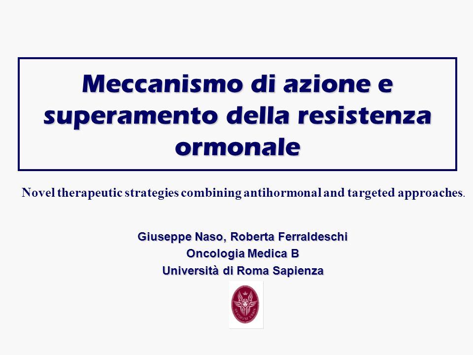 Meccanismo di azione e superamento della resistenza ormonale Giuseppe Naso, Roberta Ferraldeschi Oncologia Medica B Università di Roma Sapienza Novel