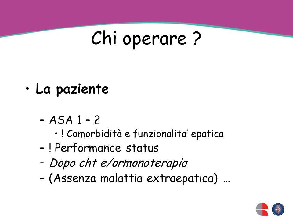 Chi operare .La paziente –ASA 1 – 2 . Comorbidità e funzionalita epatica –.