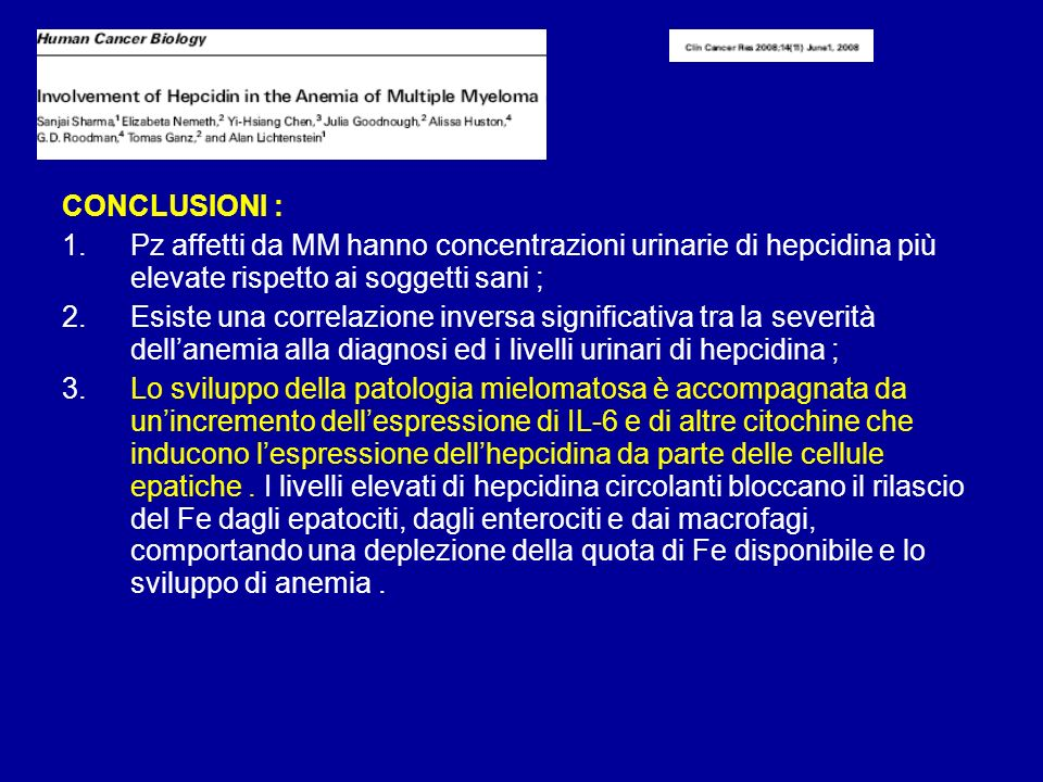 CONCLUSIONI : 1.Pz affetti da MM hanno concentrazioni urinarie di hepcidina più elevate rispetto ai soggetti sani ; 2.Esiste una correlazione inversa
