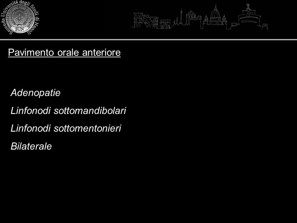 Pavimento orale anteriore Adenopatie Linfonodi sottomandibolari Linfonodi sottomentonieri Bilaterale