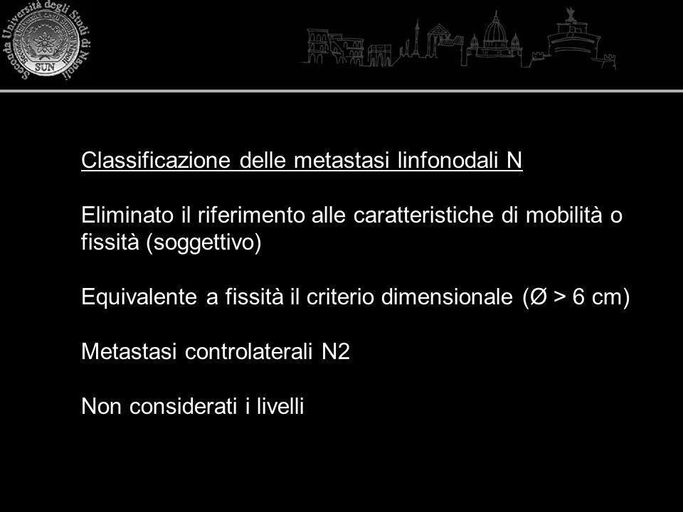 Classificazione delle metastasi linfonodali N Eliminato il riferimento alle caratteristiche di mobilità o fissità (soggettivo) Equivalente a fissità i