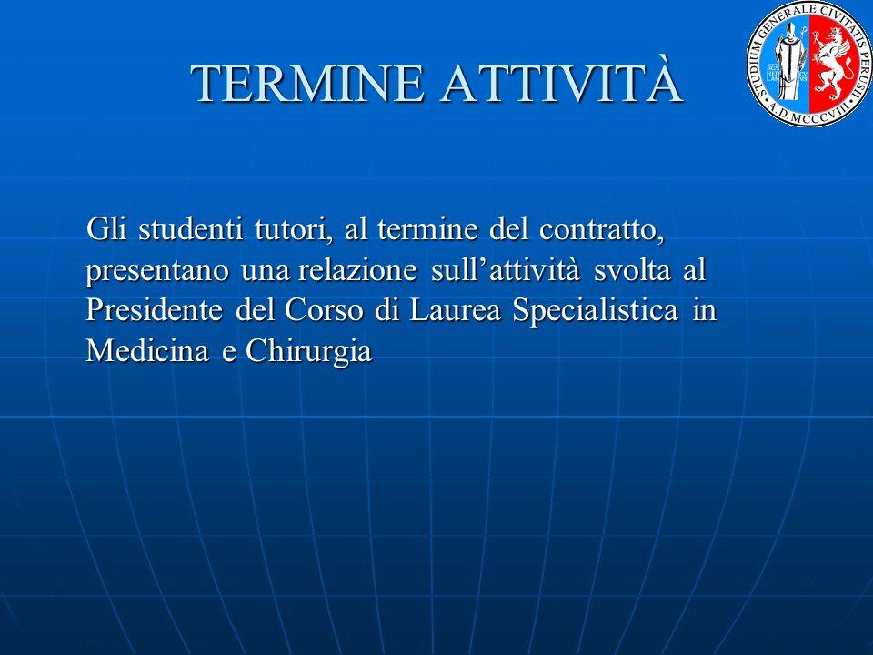 TERMINE ATTIVITÀ Gli studenti tutori, al termine del contratto, presentano una relazione sullattività svolta al Presidente del Corso di Laurea Special