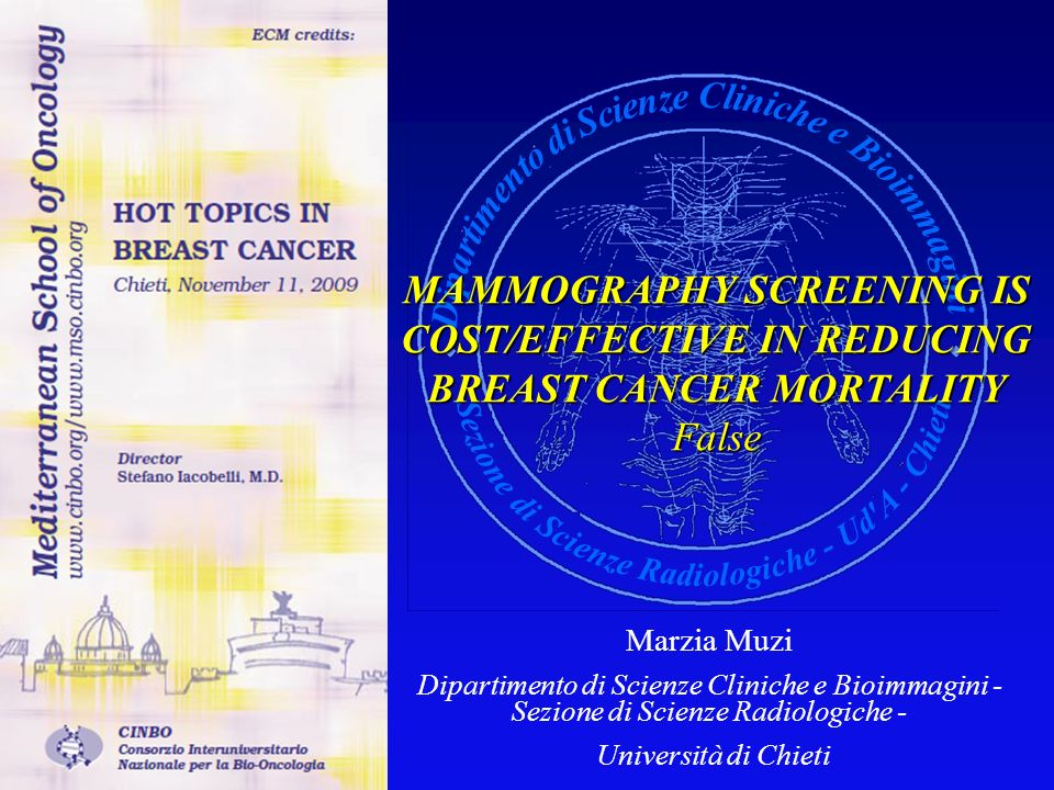 MAMMOGRAPHY SCREENING IS COST/EFFECTIVE IN REDUCING BREAST CANCER MORTALITY False Marzia Muzi Dipartimento di Scienze Cliniche e Bioimmagini - Sezione