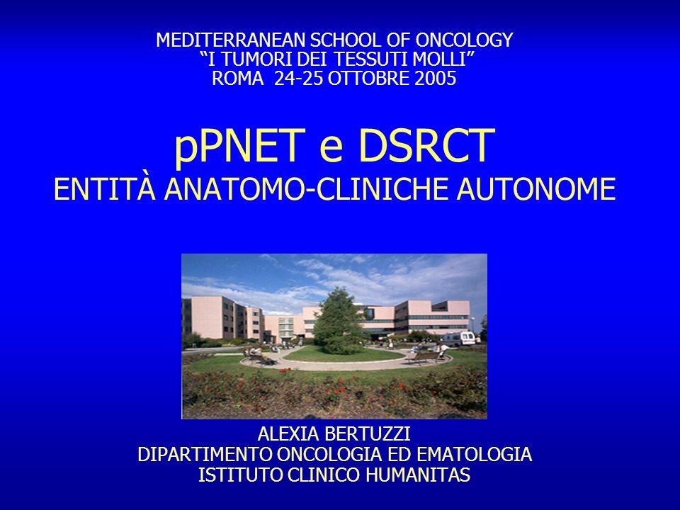 pPNET e DSRCT ENTITÀ ANATOMO-CLINICHE AUTONOME ALEXIA BERTUZZI DIPARTIMENTO ONCOLOGIA ED EMATOLOGIA ISTITUTO CLINICO HUMANITAS MEDITERRANEAN SCHOOL OF