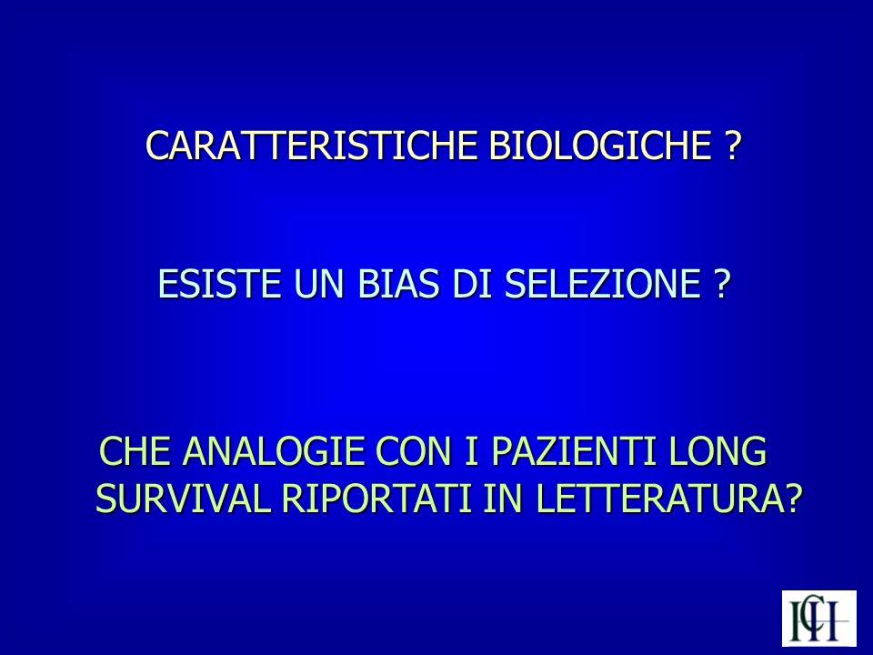 CARATTERISTICHE BIOLOGICHE ? ESISTE UN BIAS DI SELEZIONE ? CHE ANALOGIE CON I PAZIENTI LONG SURVIVAL RIPORTATI IN LETTERATURA?