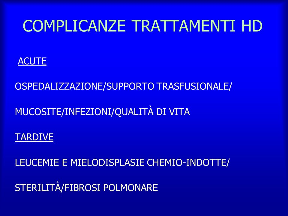 COMPLICANZE TRATTAMENTI HD ACUTE OSPEDALIZZAZIONE/SUPPORTO TRASFUSIONALE/ MUCOSITE/INFEZIONI/QUALITÀ DI VITA TARDIVE LEUCEMIE E MIELODISPLASIE CHEMIO-