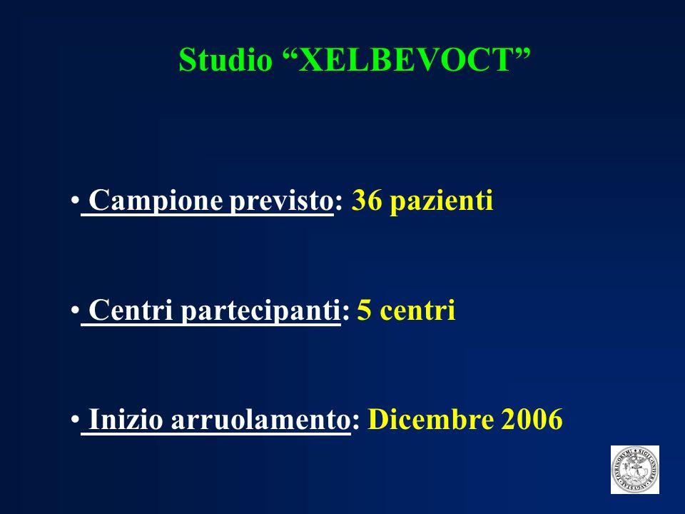 Campione previsto: 36 pazienti Centri partecipanti: 5 centri Inizio arruolamento: Dicembre 2006 Studio XELBEVOCT