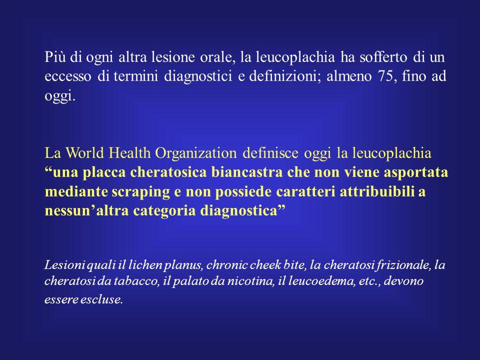 Leucoplachia Classificazione Clinica omogenea non-omogenea – eritro-leucoplachia – nodulare (speckled) – esofitica-verrucosa