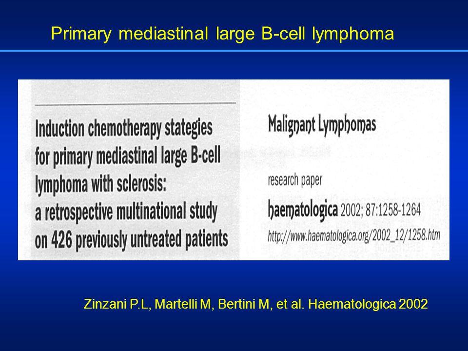 Zinzani P.L, Martelli M, Bertini M, et al. Haematologica 2002 Primary mediastinal large B-cell lymphoma