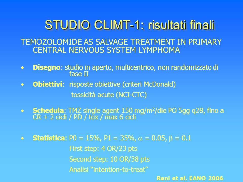 TEMOZOLOMIDE AS SALVAGE TREATMENT IN PRIMARY CENTRAL NERVOUS SYSTEM LYMPHOMA Disegno: studio in aperto, multicentrico, non randomizzato di fase II Obi