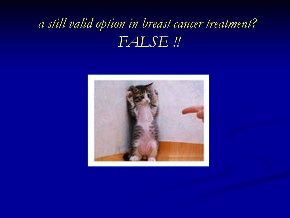 a still valid option in breast cancer treatment? FALSE !!