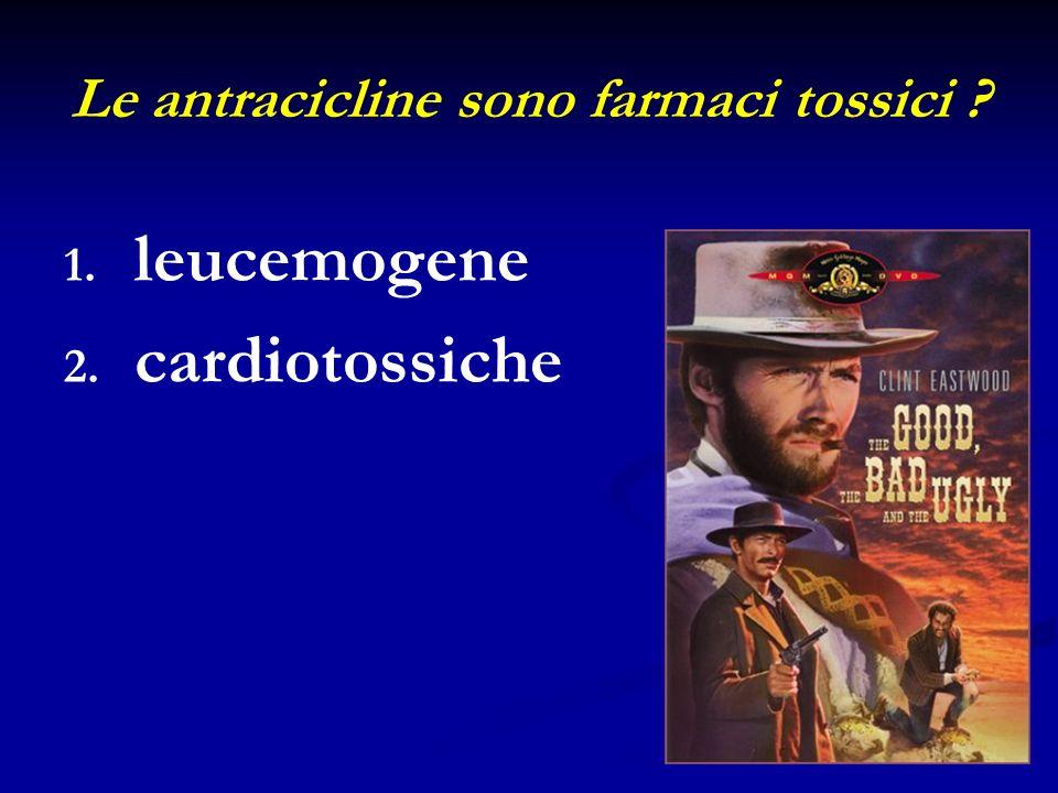 1. 1. leucemogene 2. 2. cardiotossiche Le antracicline sono farmaci tossici ?