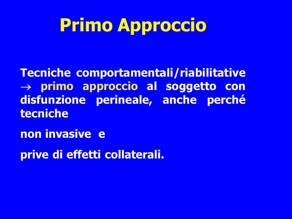 Primo Approccio Tecniche comportamentali/riabilitative primo approccio al soggetto con disfunzione perineale, anche perché tecniche non invasive e pri
