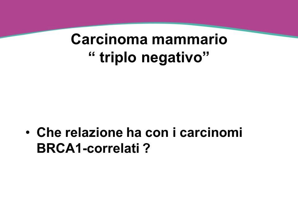 Carcinoma mammario triplo negativo Che relazione ha con i carcinomi BRCA1-correlati ?