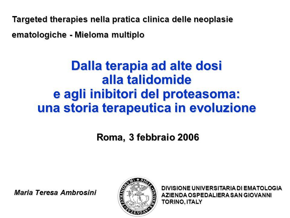 Dalla terapia ad alte dosi alla talidomide e agli inibitori del proteasoma: una storia terapeutica in evoluzione Roma, 3 febbraio 2006 Targeted therap