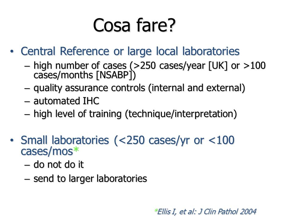 Cosa fare? Central Reference or large local laboratories Central Reference or large local laboratories – high number of cases (>250 cases/year [UK] or