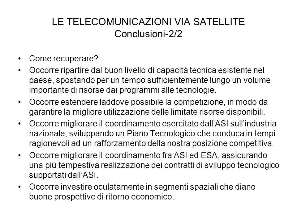 LE TELECOMUNICAZIONI VIA SATELLITE Conclusioni-2/2 Come recuperare? Occorre ripartire dal buon livello di capacità tecnica esistente nel paese, sposta