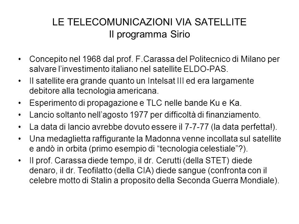 LE TELECOMUNICAZIONI VIA SATELLITE Il programma Sirio Concepito nel 1968 dal prof. F.Carassa del Politecnico di Milano per salvare linvestimento itali
