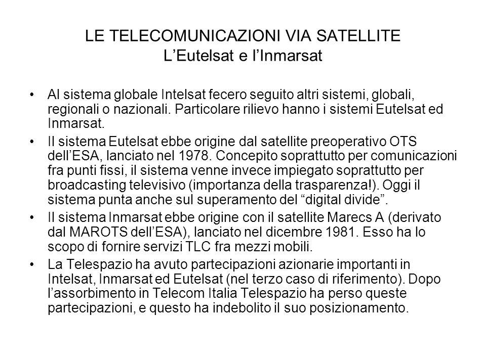 LE TELECOMUNICAZIONI VIA SATELLITE LEutelsat e lInmarsat Al sistema globale Intelsat fecero seguito altri sistemi, globali, regionali o nazionali. Par