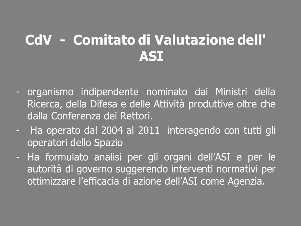 CdV - Comitato di Valutazione dell' ASI -organismo indipendente nominato dai Ministri della Ricerca, della Difesa e delle Attività produttive oltre ch