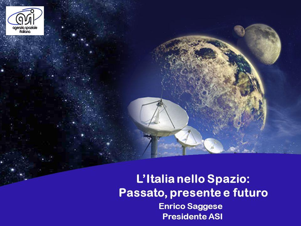 LItalia nello Spazio: Passato, presente e futuro Enrico Saggese Presidente ASI