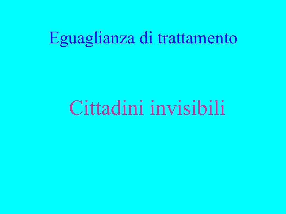 Eguaglianza di trattamento Cittadini invisibili